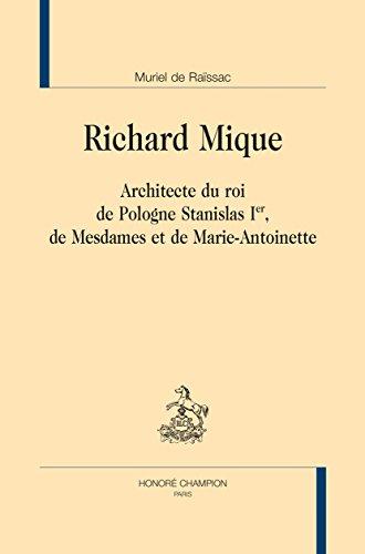 Richard Mique. Architecte du roi de Polo...