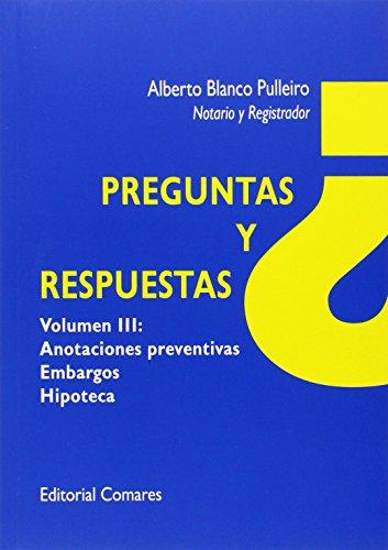 Preguntas Y Respuestas Vol.Iii: Anotaciones Preventivas, Embargos, Hipoteca (Derecho General (comares)) por Alberto Blanco Pulleiro
