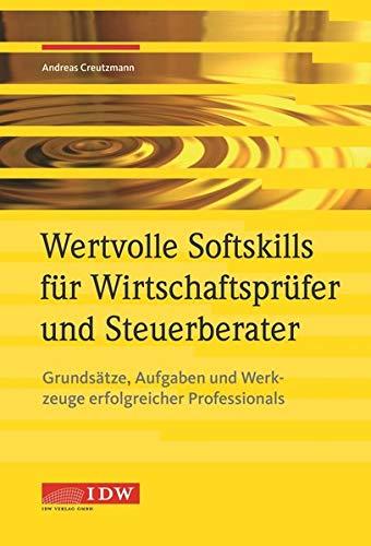 Wertvolle Soft Skills für Wirtschaftsprüfer und Steuerberater: Grundsätze, Aufgaben und Werkzeuge erfolgreicher Professionals