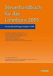 Steuerhandbuch für das Lohnbüro 2015: Die perfekte Ergänzung für den korrekten Lohnsteuerabzug aus Sicht des Arbeitgebers