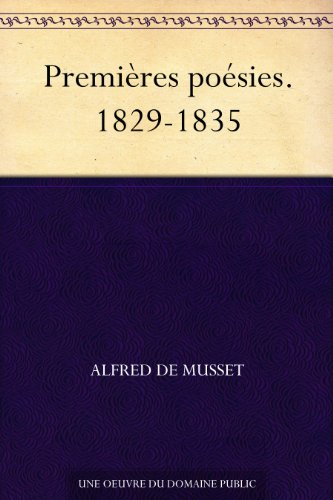 Premières poésies. 1829-1835 (French Edition)