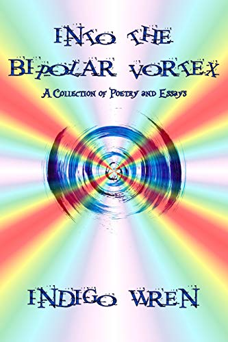 Into the Bipolar Vortex: A Collection of Poetry and Essays (English Edition)