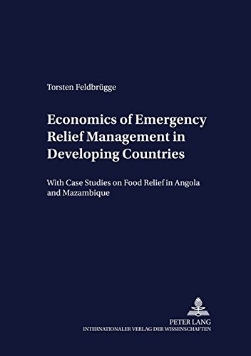 19: Economics of Emergency Relief Management in Developing Countries: With Case Studies on Food Relief in Angola and Mozambique (Development Economics & Policy)