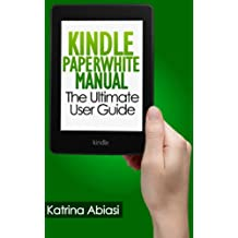 Kindle Paperwhite Manual: The Ultimate User Guide (Updated January 2016) (English Edition)