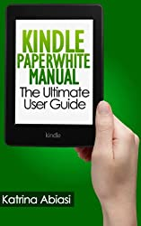 Kindle Paperwhite Manual: The Ultimate User Guide (Updated January 2016)