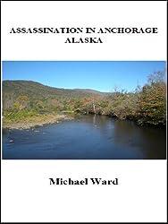 Assassination in Anchorage, Alaska (Stephen Haggerty Assassin Book 3)