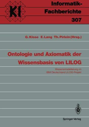 Ontologie und Axiomatik der Wissensbasis von LILOG: Wissensmodellierung im IBM Deutschland LILOG-Projekt (Informatik-Fachberichte / Subreihe Künstliche Intelligenz) (German Edition)