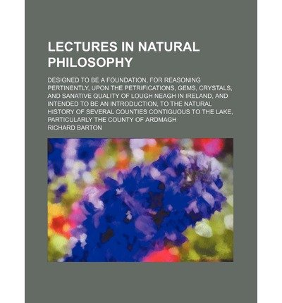 [{ Lectures in Natural Philosophy; Designed to Be a Foundation, for Reasoning Pertinently, Upon the Petrifications, Gems, Crystals, and Sanative Quality By Barton, Richard ( Author ) Jan - 01- 2012 ( Paperback ) } ] Barton Crystal