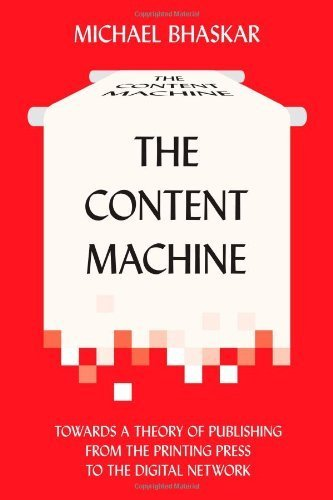 The Content Machine: Towards a Theory of Publishing from the Printing Press to the Digital Network (Anthem Publishing Studies) by Bhaskar. Michael ( 2013 ) Paperback