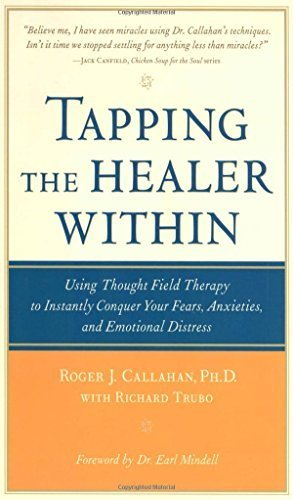 Tapping the Healer Within: Using Thought-Field Therapy to Instantly Conquer Your Fears, Anxieties, and Emotional Distress by Callahan, Roger, Trubo, Richard (2002) Paperback
