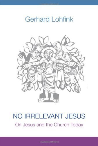 No Irrelevant Jesus: On Jesus and the Church Today by Gerhard Lohfink (2014-02-04)