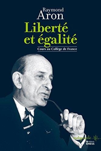 Liberté et égalité: Cours au Collège de France (Audiographie t. 8) par Raymond Aron
