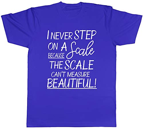 Shopagift Unisex T-Shirt I Never Step on a Scale Because a Scale Can\'t Measure Beautiful Gr. L, blau