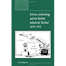 [ SCIENCE, TECHNOLOGY AND THE BRITISH INDUSTRIAL DECLINE, 1870-1970 (NEW STUDIES IN ECONOMIC AND SOCIAL HISTORY (UNNUMBERED)) ] BY Edgerton, David ( Author ) Jun - 1996 [ Paperback ]