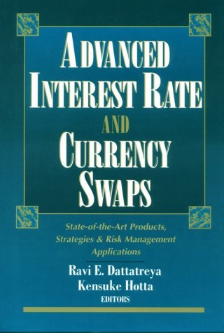 Advanced Interest Rate and Currency Swaps: State-of-the-art Products, Strategies and Risk Management Applications