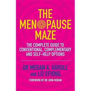 The Menopause Maze: The Complete Guide to Conventional, Complementary and Self-Help Options