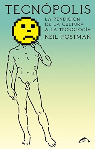 Tecnópolis: La rendición de la cultura a la tecnología por Neil Postman