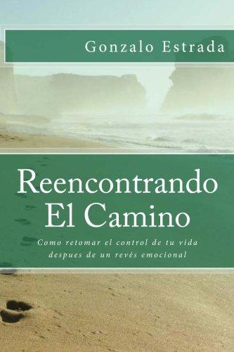 Reencontrando El Camino: Como superar un revés emocional y retomar el control de tu vida