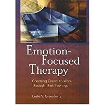 [(Emotion-focused Therapy: Coaching Clients to Work Through Their Feelings)] [Author: Leslie S. Greenberg] published on (January, 2002)
