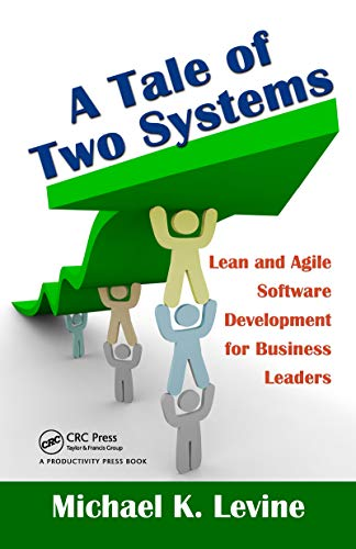 A Tale of Two Systems: Lean and Agile Software Development for Business Leaders (English Edition)