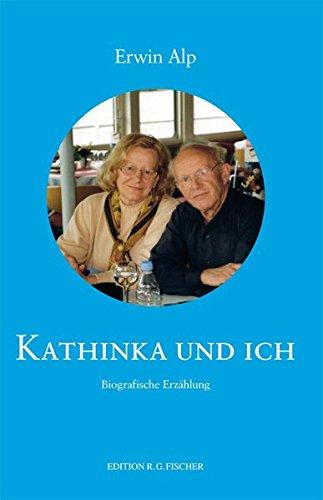 Kathinka und Ich: Biografische Erzählung (EDITION R.G. FISCHER)