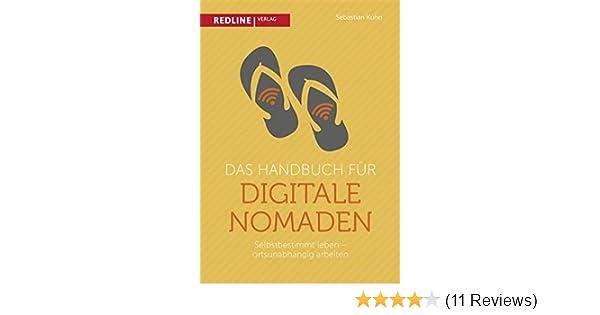 Das Handbuch für digitale Nomaden: Selbstbestimmt leben ...