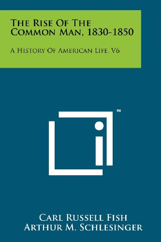 The Rise of the Common Man, 1830-1850: A History of American Life, V6 - Schlesinger Classic Collection