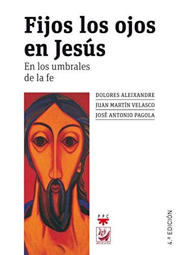 Fijos los ojos en Jesús : en los umbrales de la fe por Dolores Aleixandre, Juan Martín Velasco, José Antonio Pagola
