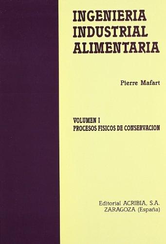 Ingeniería industrial alimentaria: Procesos físicos de conservación: T.1 por Pierre Mafart