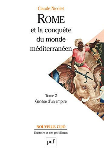 Rome et la conquête du monde méditerranéen (264-27 av. J.-C.). Tome 2: Genèse d'un empire