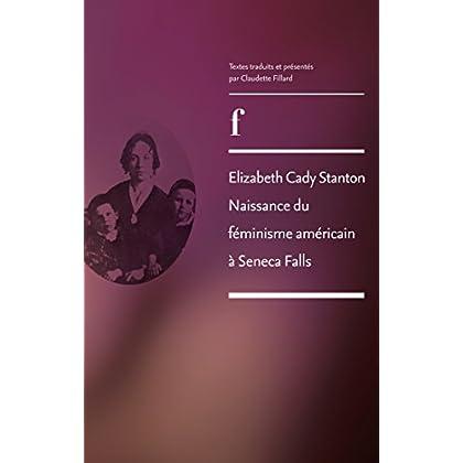 Elizabeth Cady Stanton. Naissance du féminisme américain à Seneca Falls (Les fondamentaux du féminisme anglo-saxon)