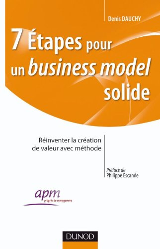 7 tapes pour un business model solide - Comment construire et rinventer un modle conomique