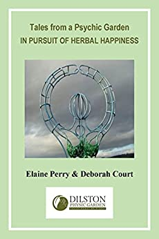 TALES FROM A PSYCHIC GARDEN: IN PURSUIT OF HERBAL HAPPINESS (Herb Spirits Series Book 1) by [Perry, Elaine, Court, Deborah]