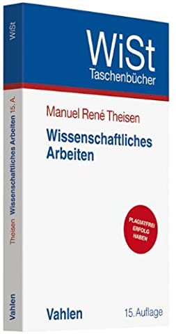 Wissenschaftliches Arbeiten: Technik - Methodik - Form von Manuel René Theisen (11. Juli 2011) (Theisen Wissenschaftliches Arbeiten)