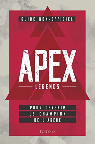 Guide non officiel APEX LEGENDS: Pour devenir le champion de l'arène par Collectif