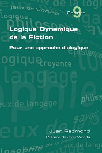 Logique dynamique de la fiction. Pour une approche dialogique par Juan Redmond