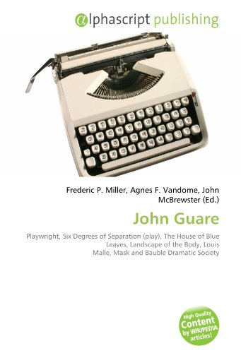 John Guare: Playwright, Six Degrees of Separation (play), The House of Blue Leaves, Landscape of the Body, Louis Malle, Mask and Bauble Dramatic Society