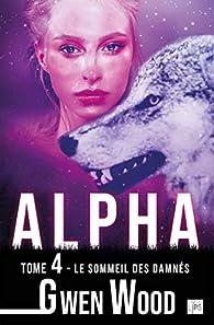 Alpha - Le sommeil des damnés - Tome 4 par Gwen Wood