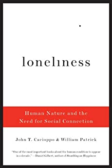 Loneliness: Human Nature and the Need for Social Connection par [Cacioppo, John T., Patrick, William]
