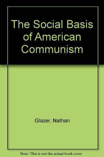 The Social Basis of American Communism. by Nathan none Glazer (1974-09-17)
