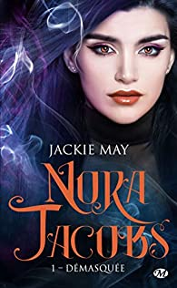 Nora Jacobs, tome 1 : Démasquée par Jackie May
