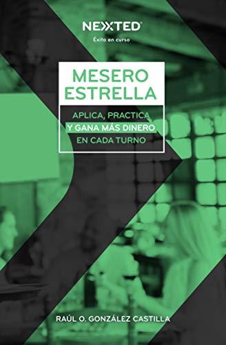 Mesero Estrella: Aplica, practica y gana más dinero en cada turno por Raul Omar Gonzalez Castilla