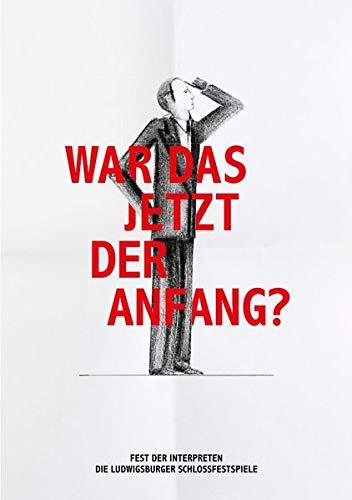 War das jetzt der Anfang?: Fest der Interpreten - Die Ludwigsburger Schlossfestspiele