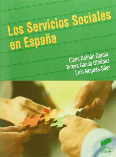 Los Servicios Sociales en España (Trabajo Social) por Elena/García Giráldez, Teresa/Nogués Sáez, Luis Roldán García