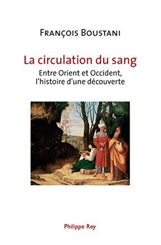 La circulation du sang. Entre Orient et Occident, l'histoire d'une découverte par François Boustani
