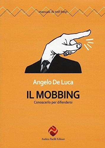 Il mobbing. Conoscerlo per difendersi di Angelo De Luca