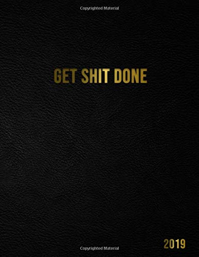 Get Shit Done 2019: Nifty Motivational Weekly and Monthly Black Planner Organizer. Pretty Inspirational Yearly Agenda, Journal and Notebook (January 2019 - December 2019)