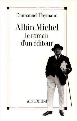 Albin Michel : Le roman d'un éditeur par Emmanuel Haymann