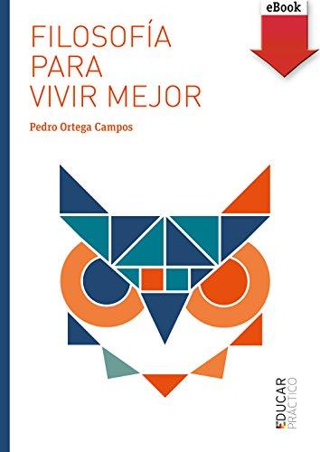 Filosofía para vivir mejor (eBook-ePub) (Educar Práctico nº 105) por Pedro Ortega Campos