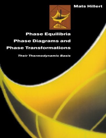 Phase Equilibria, Phase Diagrams and Phase Transformations: Their Thermodynamic Basis by Mats Hillert (1998-04-13)